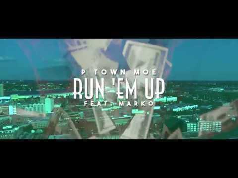 "P Town Moe ft  Marko – ""Run 'Em Up"""
